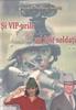 Si VIP-urile au fost soldati (Volumul II)